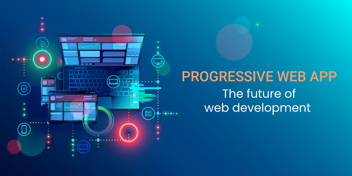 Why Is The Progressive Web App The Future Of Web Development